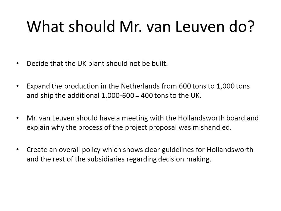 What should Mr. van Leuven do. Decide that the UK plant should not be built.
