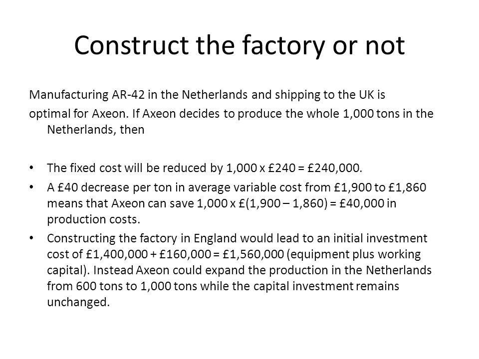 Construct the factory or not Manufacturing AR-42 in the Netherlands and shipping to the UK is optimal for Axeon.