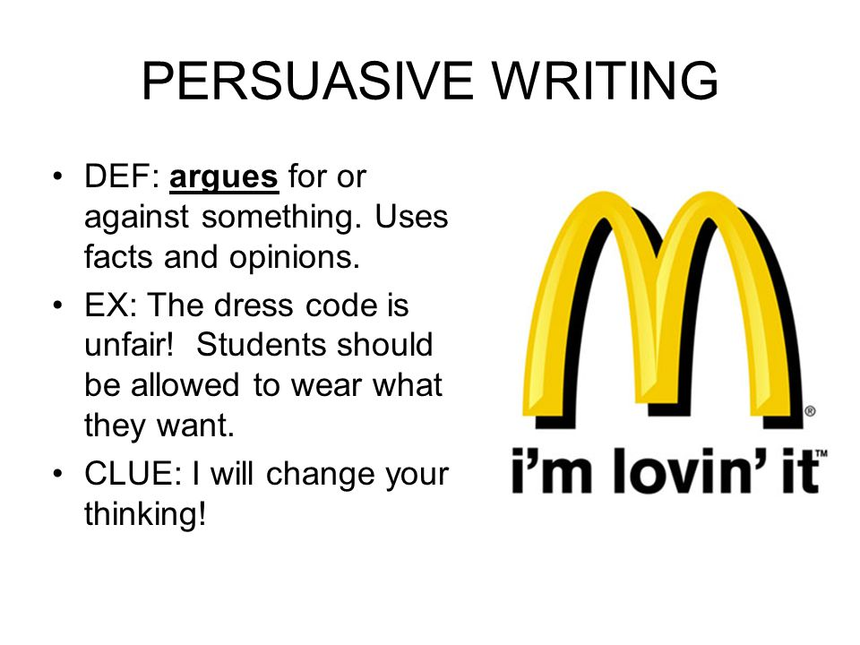 PERSUASIVE WRITING DEF: argues for or against something.