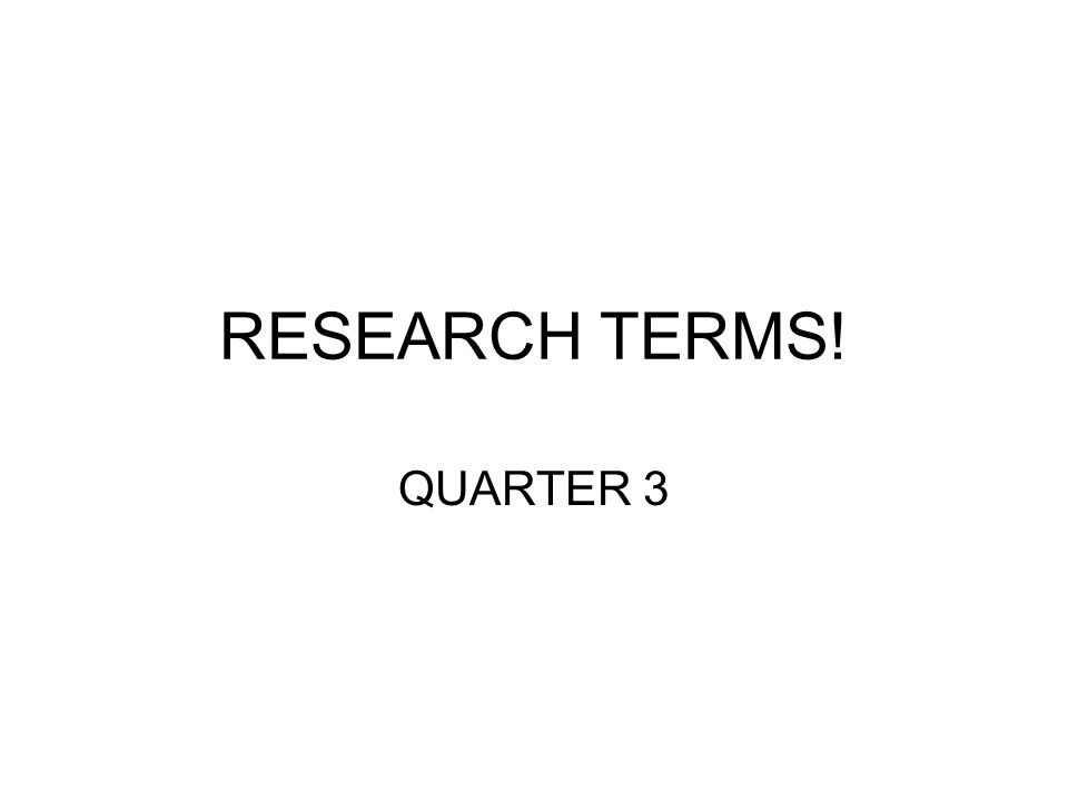RESEARCH TERMS! QUARTER 3