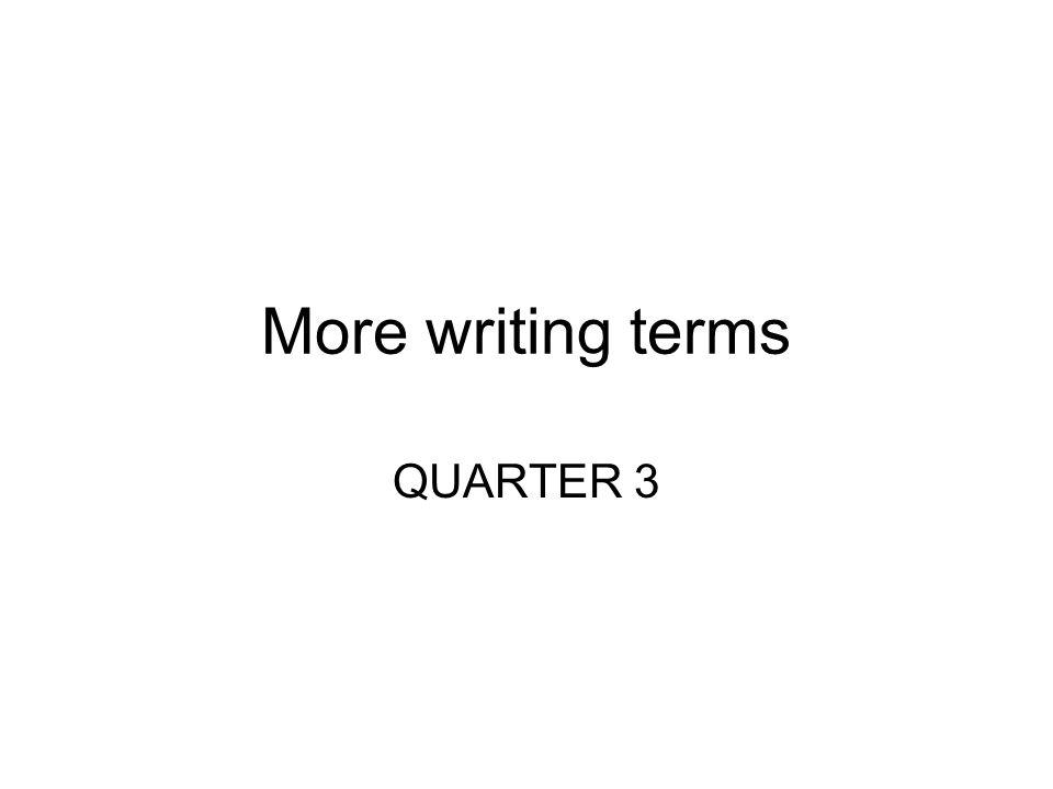 More writing terms QUARTER 3