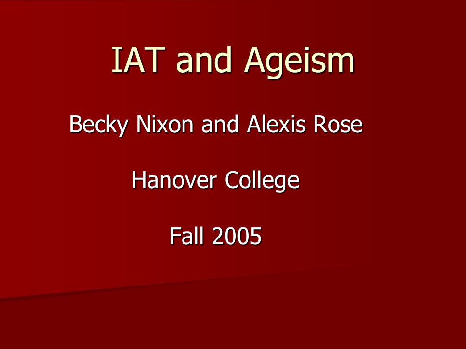 IAT and Ageism Becky Nixon and Alexis Rose Hanover College Fall 2005