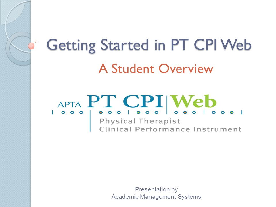 Getting Started in PT CPI Web A Student Overview Presentation by Academic Management Systems