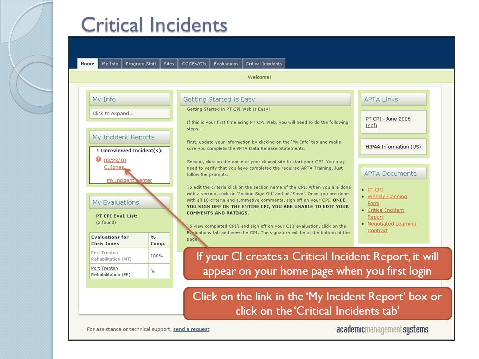 Critical Incidents If your CI creates a Critical Incident Report, it will appear on your home page when you first login Click on the link in the 'My Incident Report' box or click on the 'Critical Incidents tab'