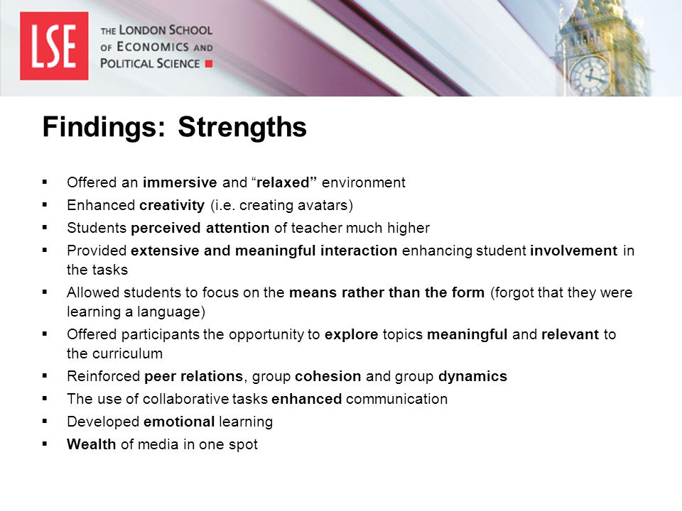 Findings: Strengths  Offered an immersive and relaxed environment  Enhanced creativity (i.e.