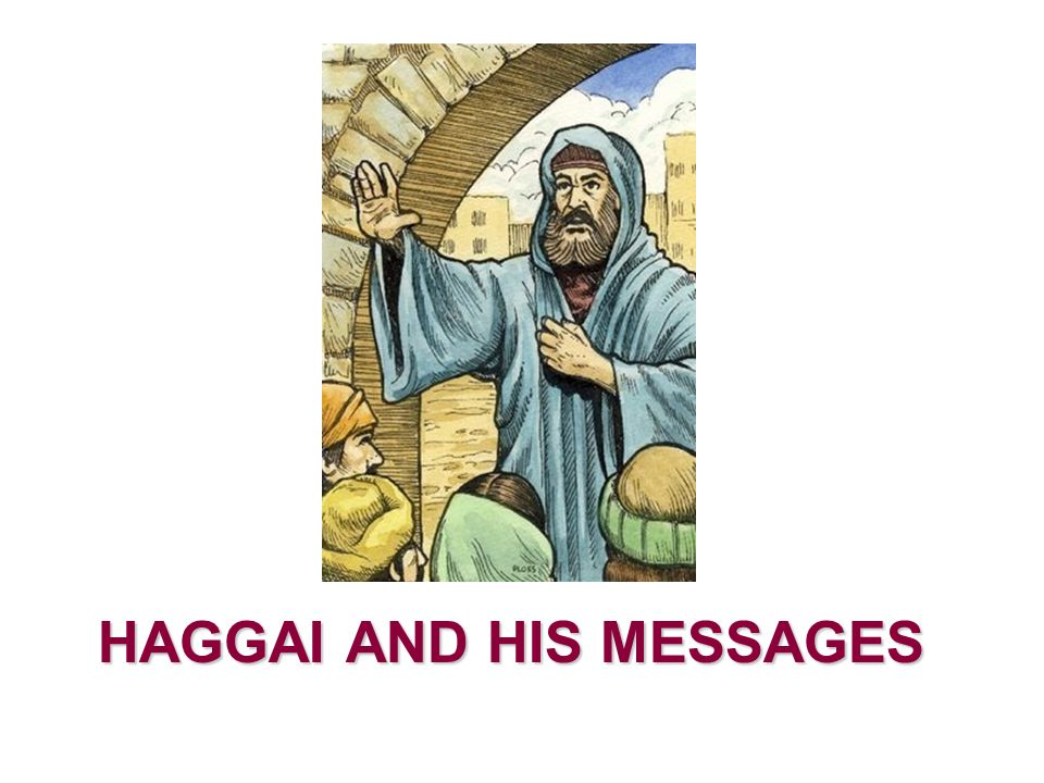 HAGGAI AND HIS MESSAGES
