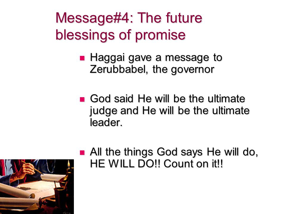 Haggai gave a message to Zerubbabel, the governor Haggai gave a message to Zerubbabel, the governor God said He will be the ultimate judge and He will be the ultimate leader.