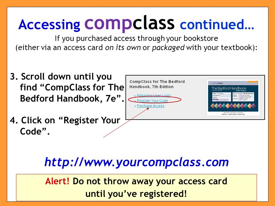Accessing compclass continued… If you purchased access through your bookstore (either via an access card on its own or packaged with your textbook): 3.