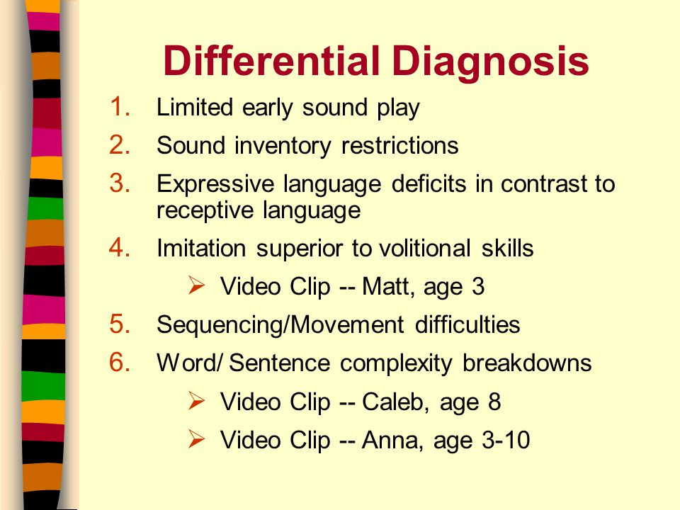 Differential Diagnosis 1. Limited early sound play 2.