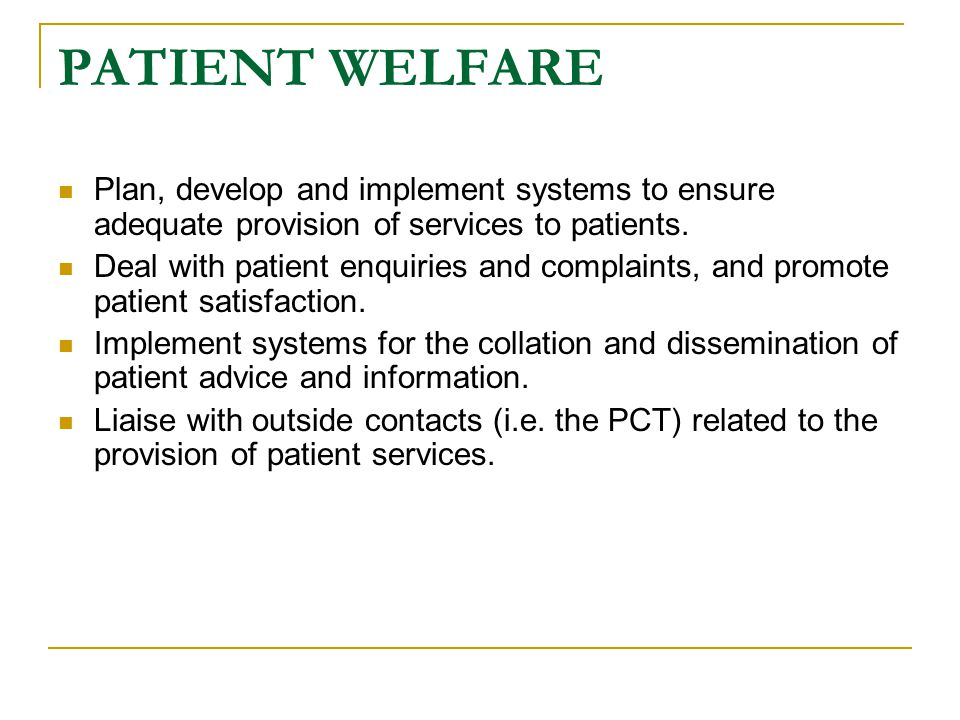 PATIENT WELFARE Plan, develop and implement systems to ensure adequate provision of services to patients.