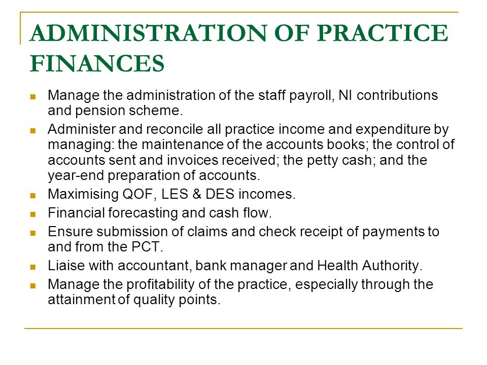 ADMINISTRATION OF PRACTICE FINANCES Manage the administration of the staff payroll, NI contributions and pension scheme.