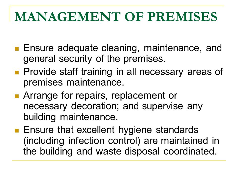 MANAGEMENT OF PREMISES Ensure adequate cleaning, maintenance, and general security of the premises.