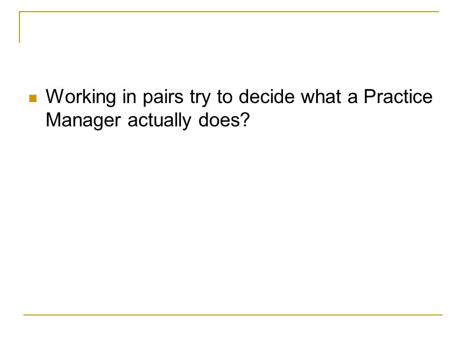 Working in pairs try to decide what a Practice Manager actually does