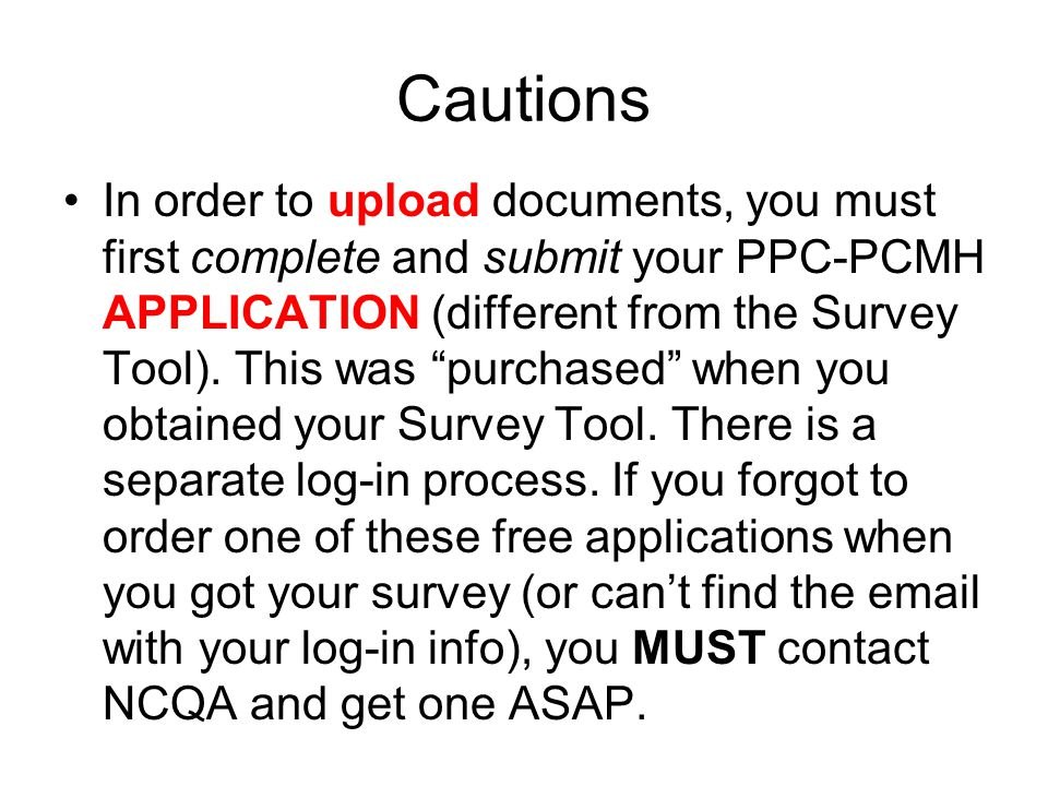 Cautions In order to upload documents, you must first complete and submit your PPC-PCMH APPLICATION (different from the Survey Tool).