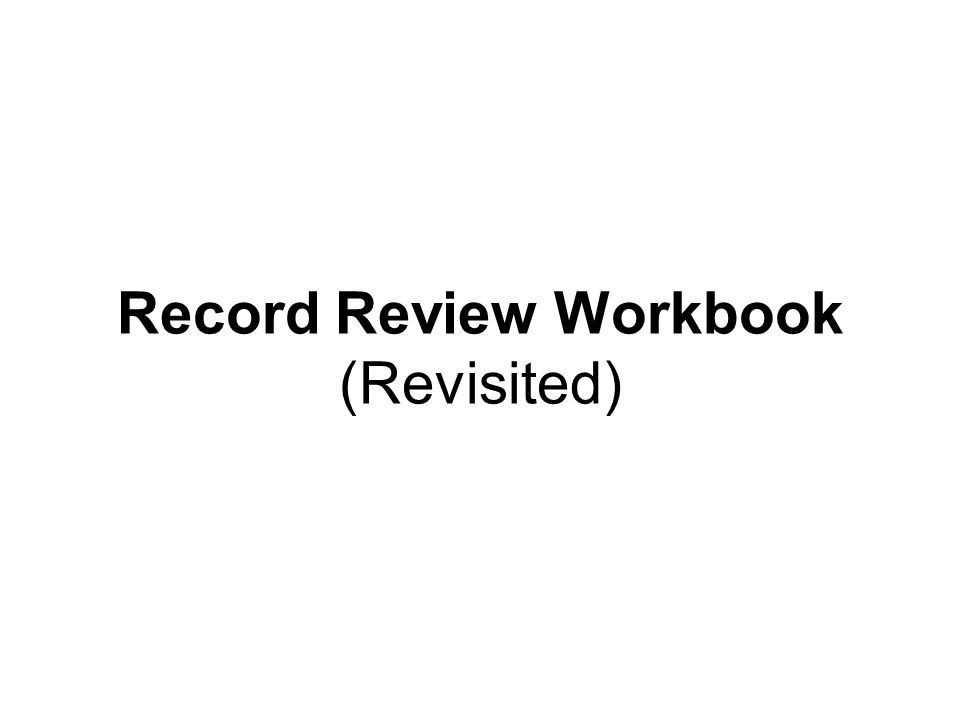 Record Review Workbook (Revisited)