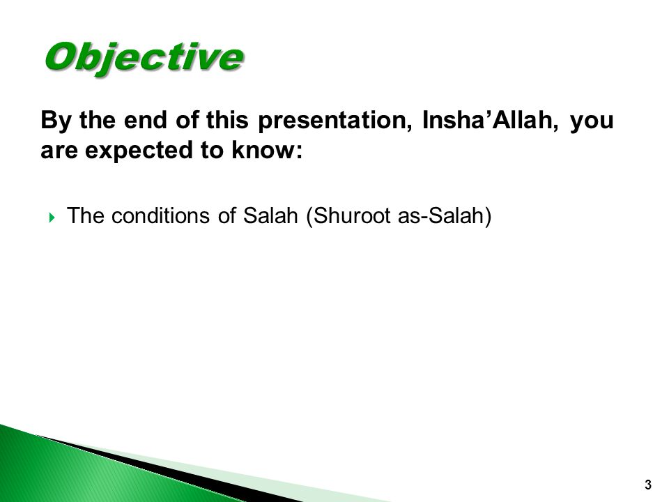 3 By the end of this presentation, Insha'Allah, you are expected to know:  The conditions of Salah (Shuroot as-Salah) 1 st The intention.