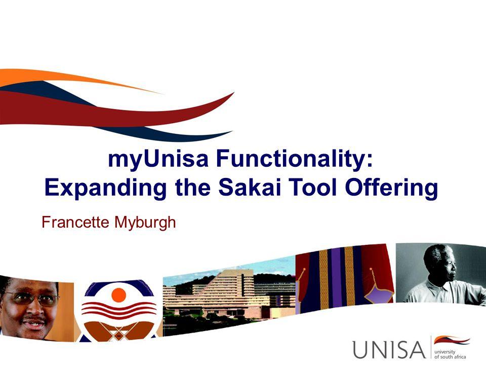 myUnisa Functionality: Expanding the Sakai Tool Offering Francette Myburgh