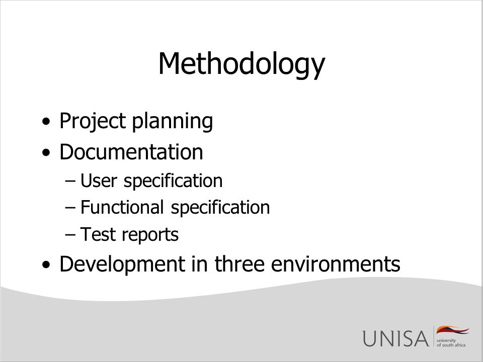 Methodology Project planning Documentation –User specification –Functional specification –Test reports Development in three environments