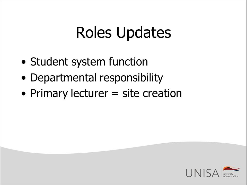 Roles Updates Student system function Departmental responsibility Primary lecturer = site creation