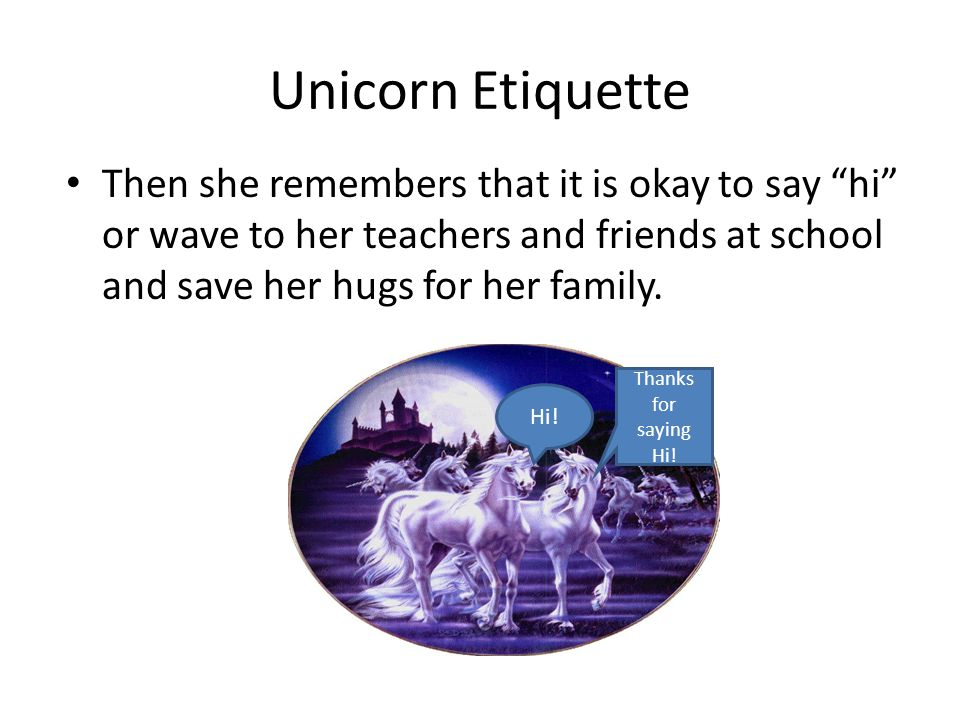 Unicorn Etiquette When Unicorn uses her manners she uses nice words to talk to others. Excuse Me.