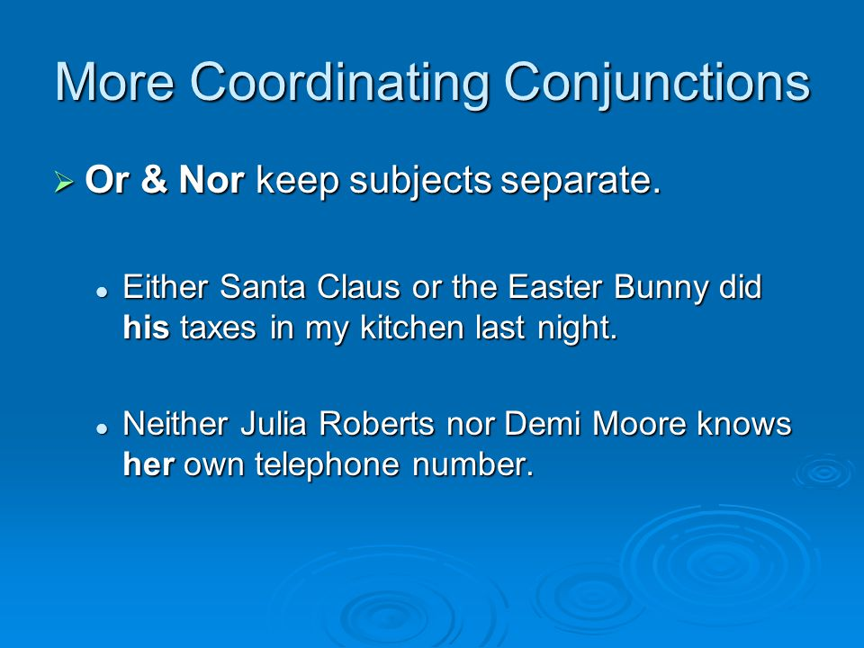More Coordinating Conjunctions  Or & Nor keep subjects separate.