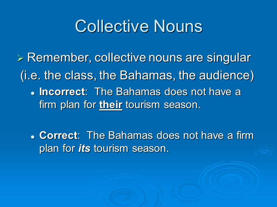 Collective Nouns  Remember, collective nouns are singular (i.e.