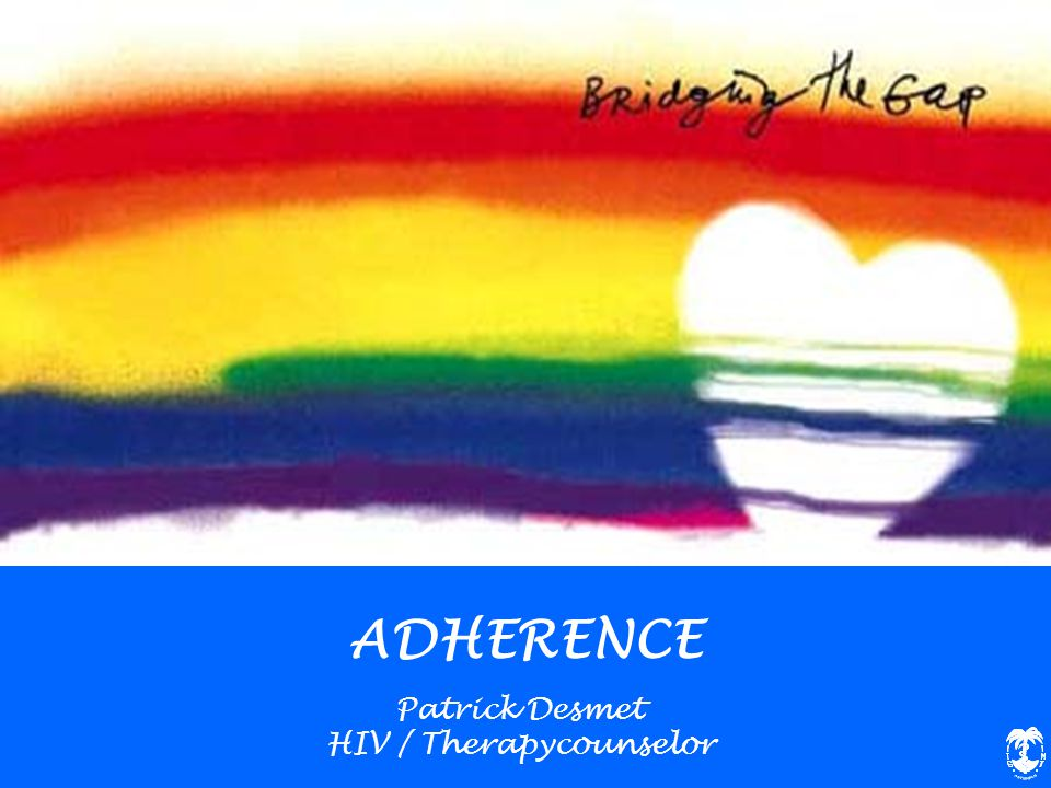 ADHERENCE Patrick Desmet HIV / Therapycounselor