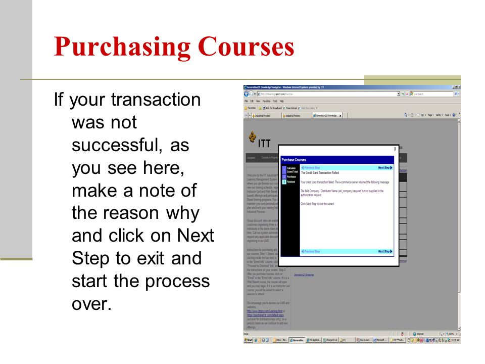 Purchasing Courses If your transaction was not successful, as you see here, make a note of the reason why and click on Next Step to exit and start the process over.