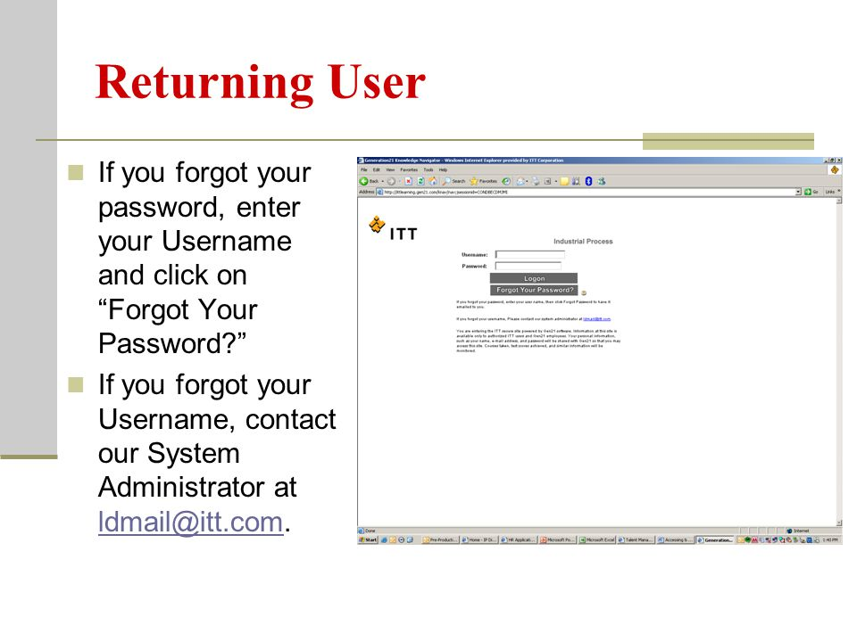 If you forgot your password, enter your Username and click on Forgot Your Password If you forgot your Username, contact our System Administrator at