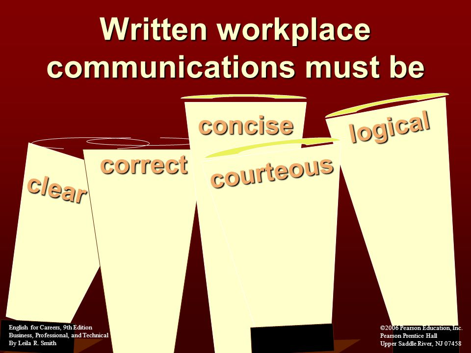 Written workplace communications must be clear logical correct concise courteous English for Careers, 9th Edition Business, Professional, and Technical By Leila R.