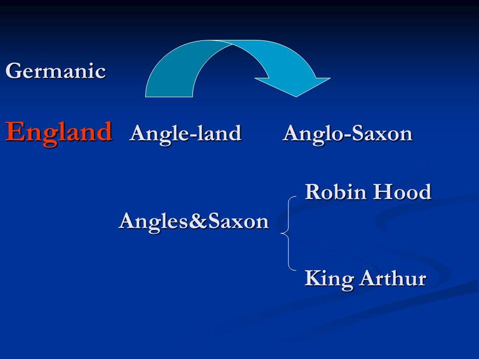 Germanic England Angle-land Anglo-Saxon Robin Hood Angles&Saxon King Arthur Germanic England Angle-land Anglo-Saxon Robin Hood Angles&Saxon King Arthur