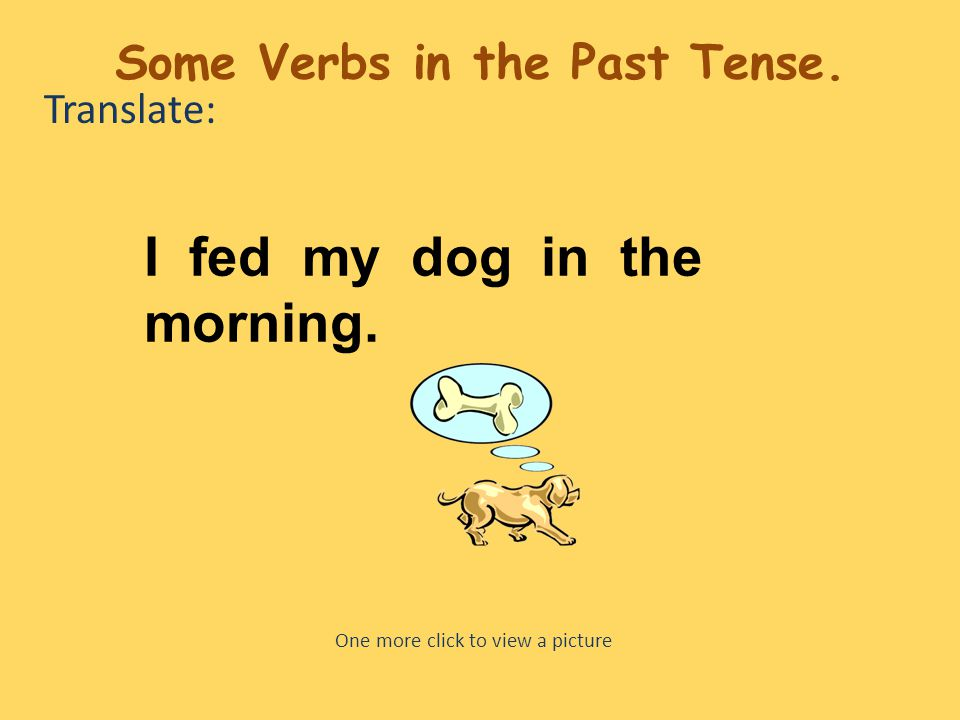 Translate: I fed my dog in the morning.