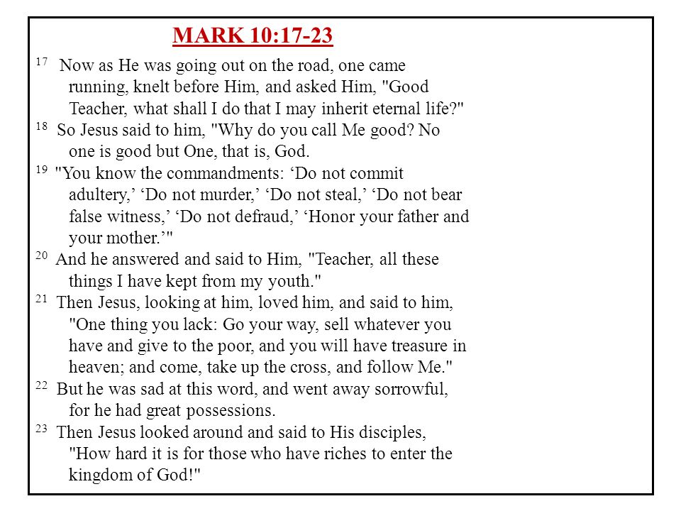MARK 10:17-23 17 Now as He was going out on the road, one came running, knelt before Him, and asked Him,