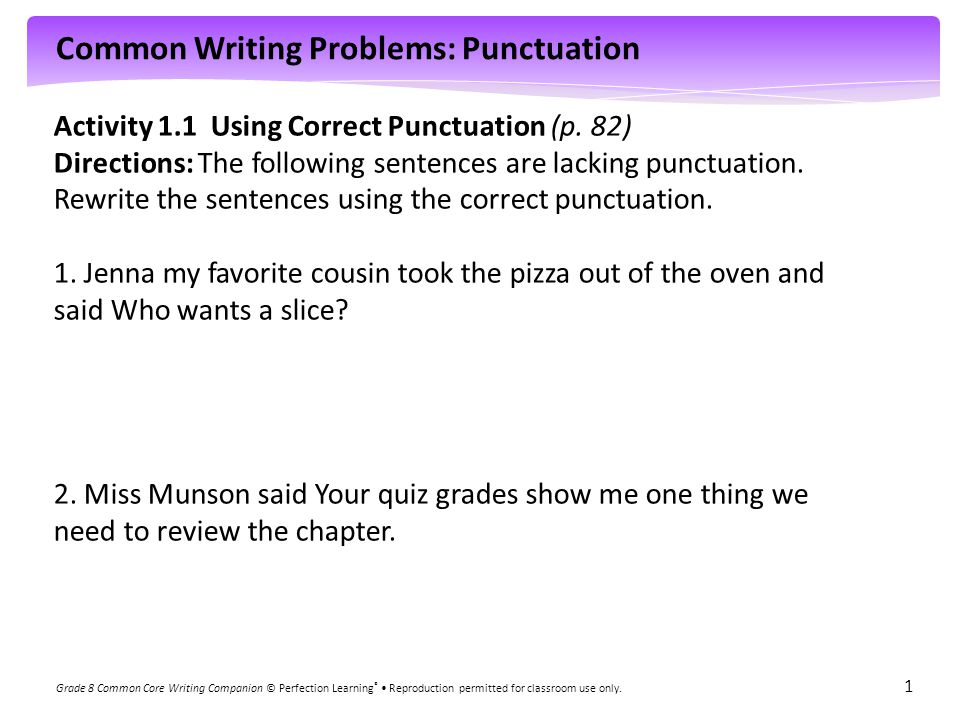 Common Writing Problems: Punctuation Grade 8 Common Core Writing Companion © Perfection Learning ® Reproduction permitted for classroom use only. 1 Ac