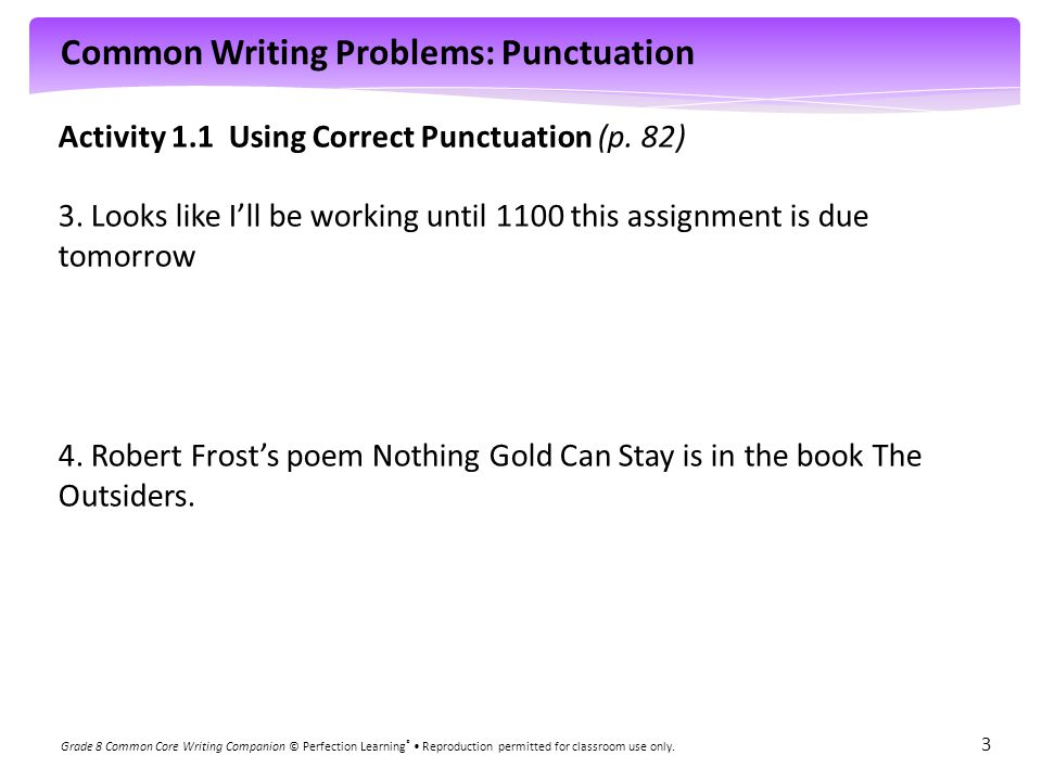 Common Writing Problems: Punctuation Grade 8 Common Core Writing Companion © Perfection Learning ® Reproduction permitted for classroom use only. 3 Ac