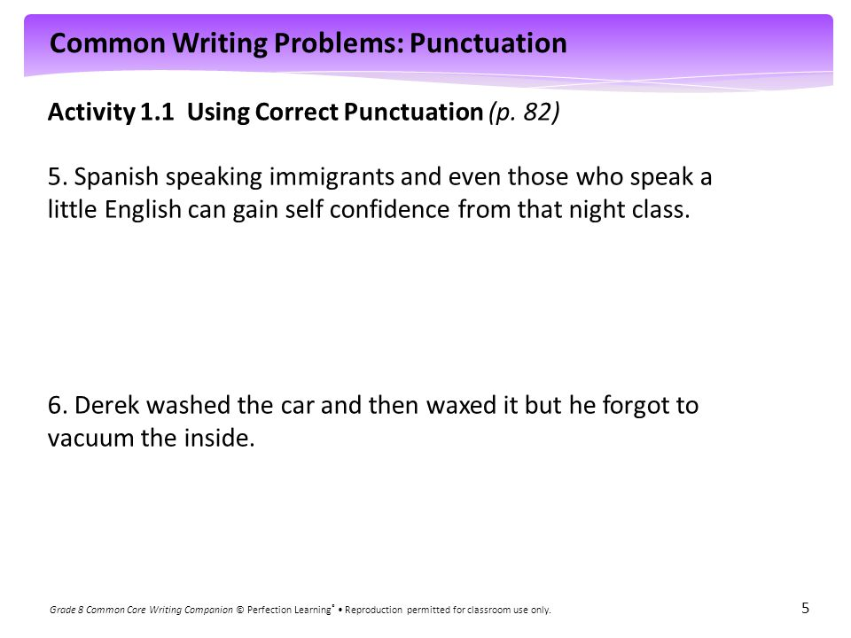 Common Writing Problems: Punctuation Grade 8 Common Core Writing Companion © Perfection Learning ® Reproduction permitted for classroom use only. 5 Ac