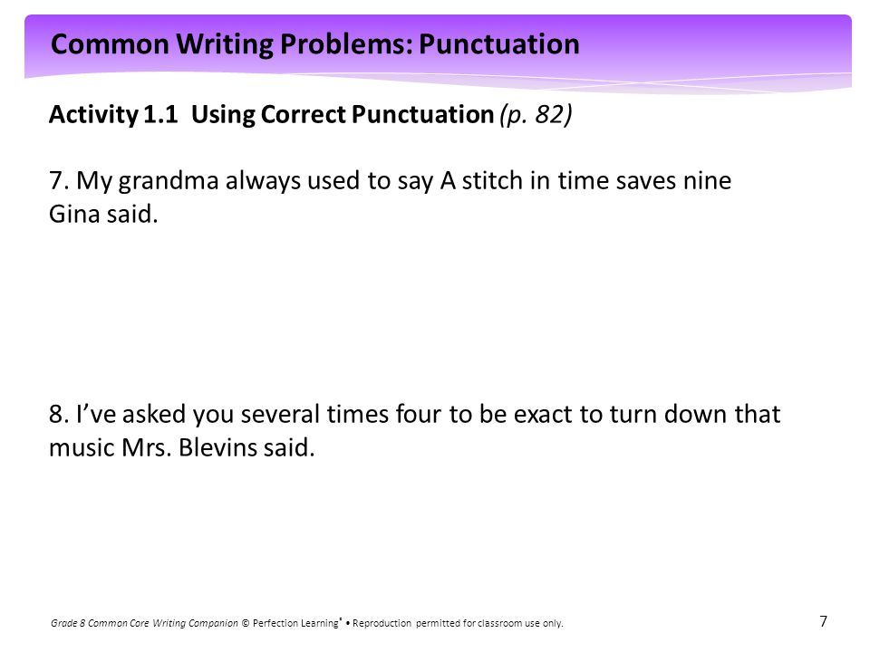 Common Writing Problems: Punctuation Grade 8 Common Core Writing Companion © Perfection Learning ® Reproduction permitted for classroom use only. 7 Ac