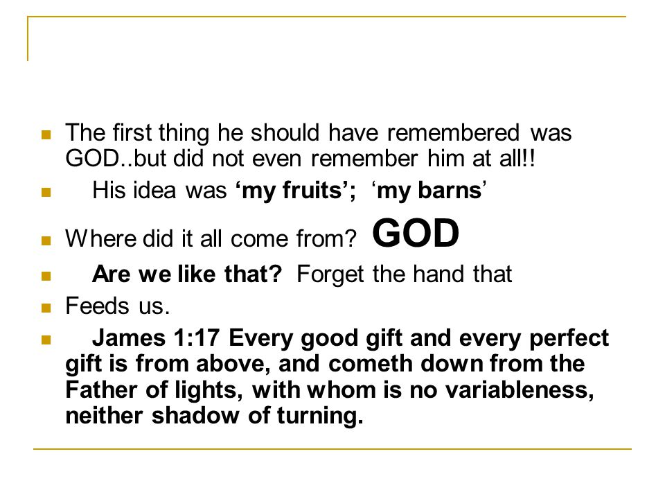 The first thing he should have remembered was GOD..but did not even remember him at all!.