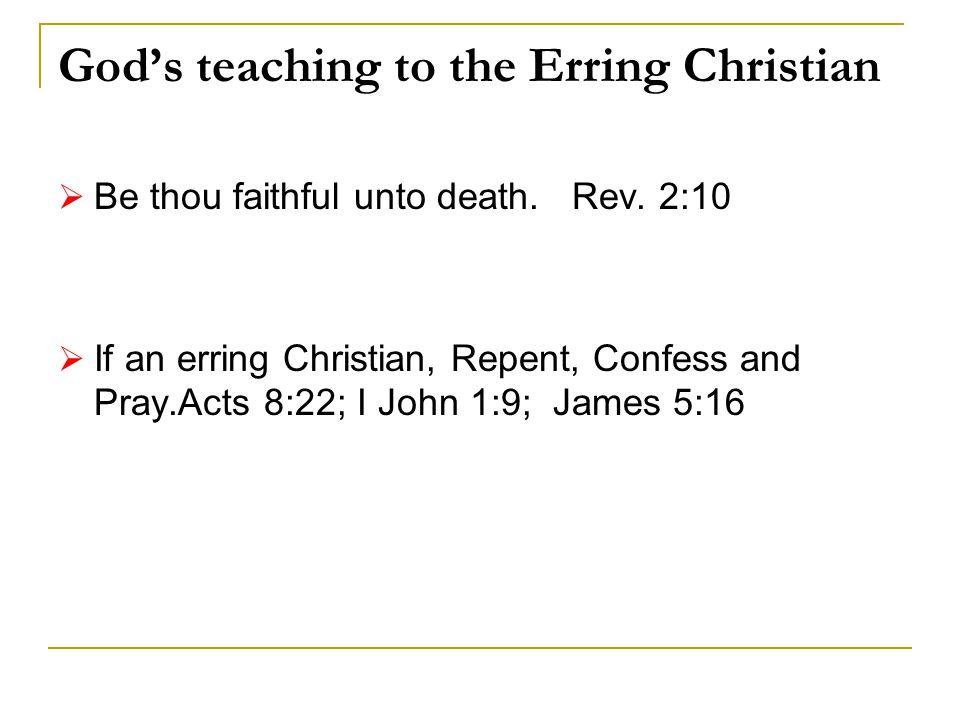 God's teaching to the Erring Christian  Be thou faithful unto death.