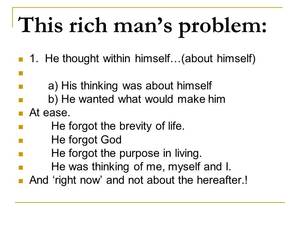 This rich man's problem: 1.