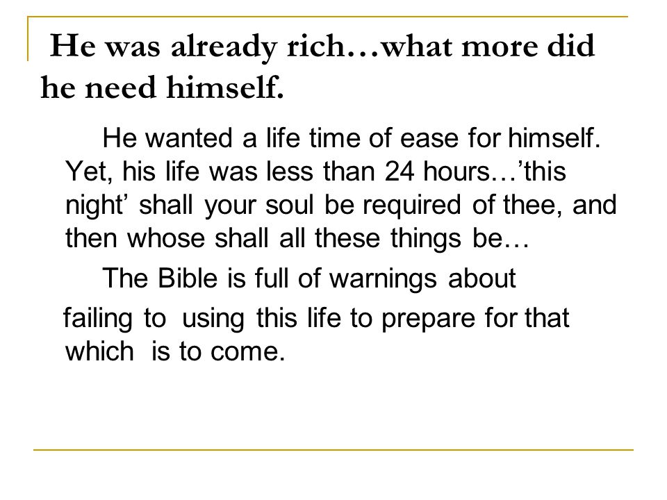 He was already rich…what more did he need himself.