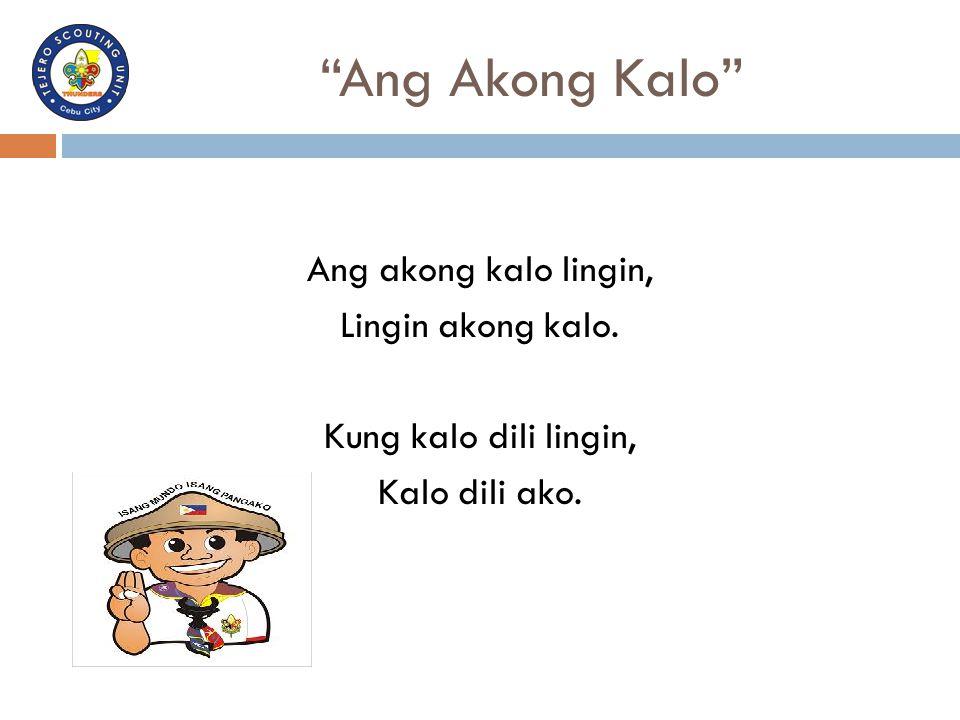 """""""Ang Akong Kalo"""" Ang akong kalo lingin, Lingin akong kalo. Kung kalo dili lingin, Kalo dili ako."""