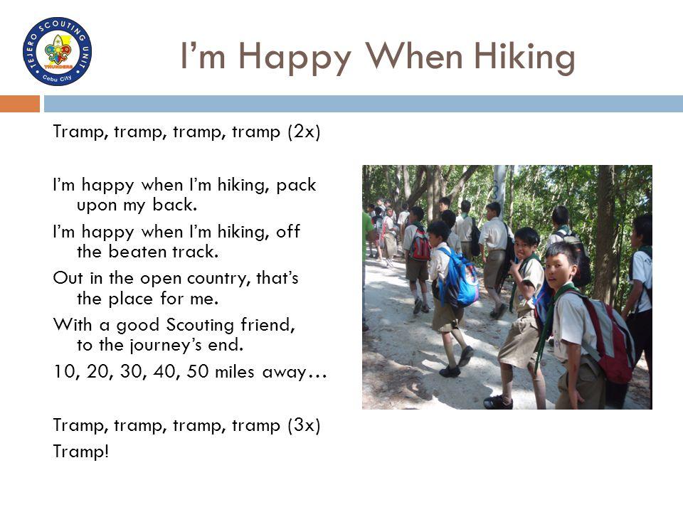 I'm Happy When Hiking Tramp, tramp, tramp, tramp (2x) I'm happy when I'm hiking, pack upon my back. I'm happy when I'm hiking, off the beaten track. O