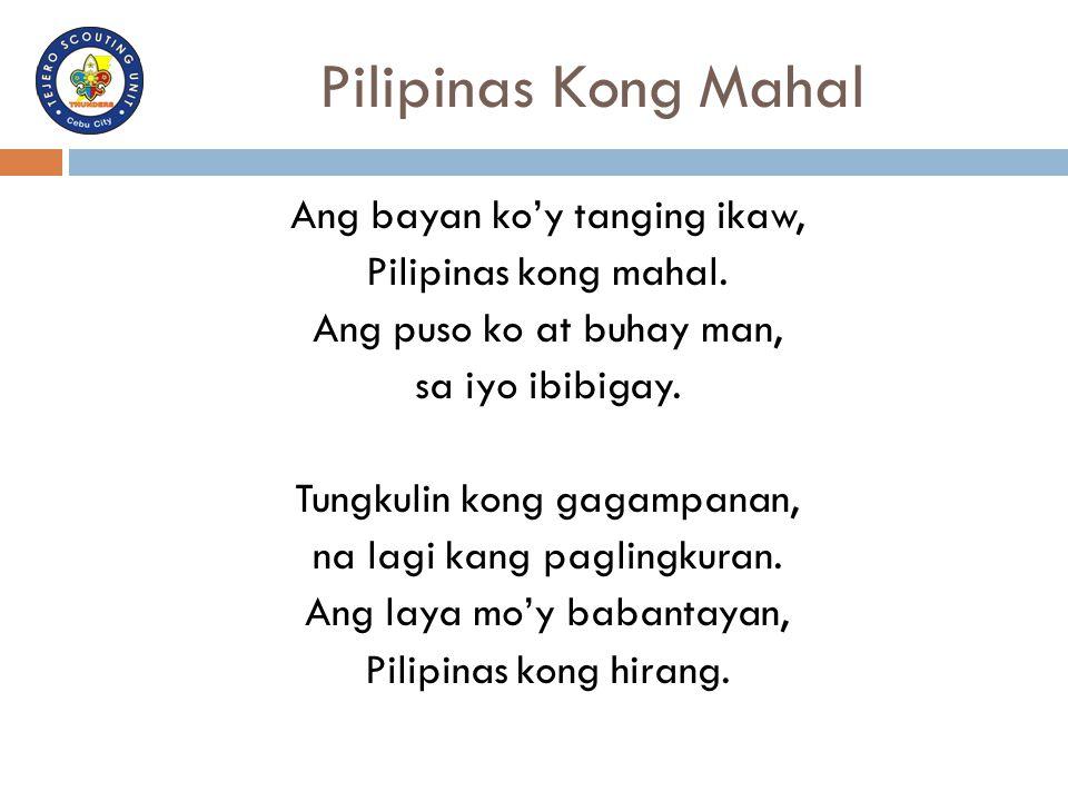 Pilipinas Kong Mahal Ang bayan ko'y tanging ikaw, Pilipinas kong mahal. Ang puso ko at buhay man, sa iyo ibibigay. Tungkulin kong gagampanan, na lagi