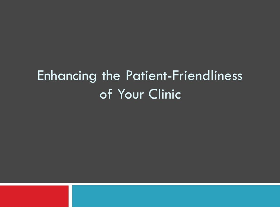 Enhancing the Patient-Friendliness of Your Clinic