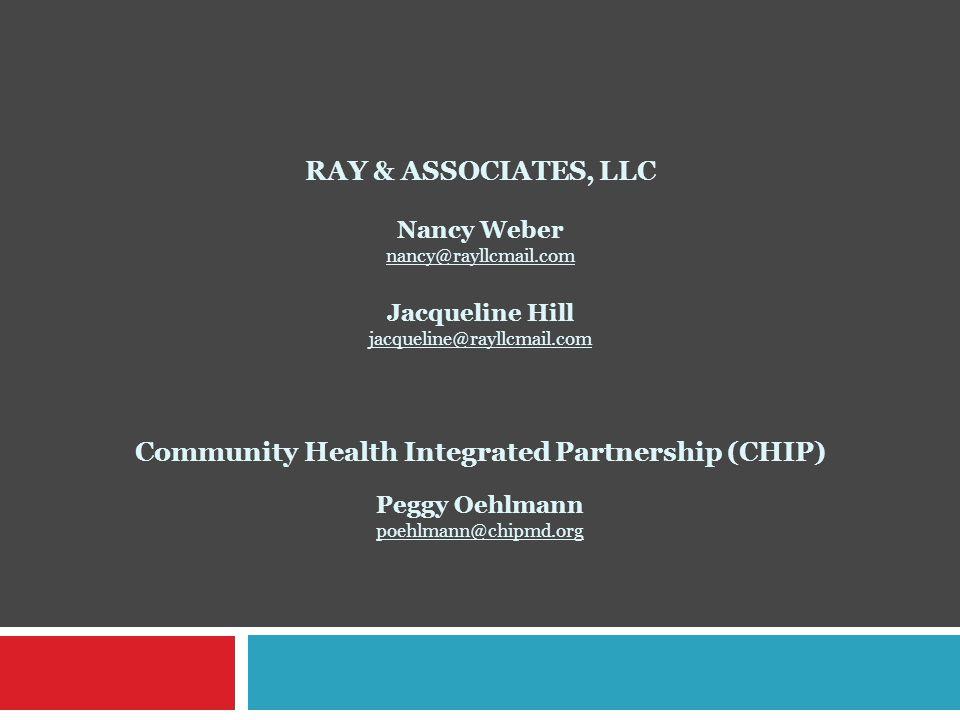 RAY & ASSOCIATES, LLC Nancy Weber nancy@rayllcmail.com Jacqueline Hill jacqueline@rayllcmail.com Community Health Integrated Partnership (CHIP) Peggy Oehlmann poehlmann@chipmd.org