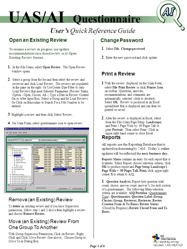 http://aignet.aig.com/isg/ help desk: 1-800-HELP-HLP User's Quick Reference Guide UAS/AI Questionnaire Page 4 of 6 Open an Existing Review To resume a review in progress use update recommendations on a closed review or to Open Existing Review feature.