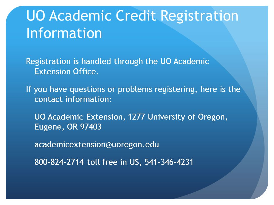 UO Academic Credit Registration Information Registration is handled through the UO Academic Extension Office.