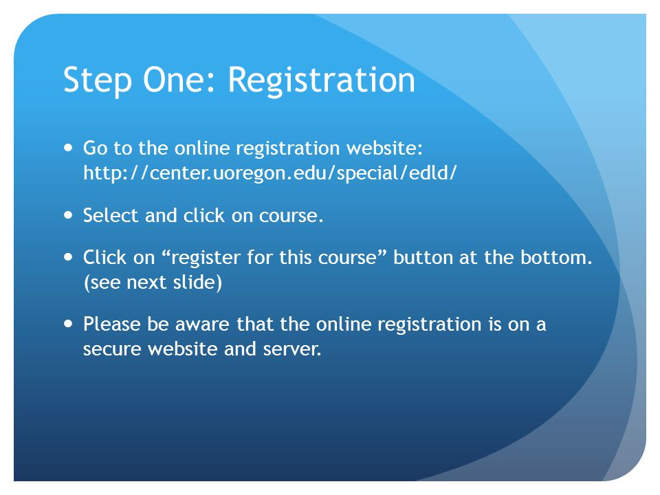 Step One: Registration Go to the online registration website: http://center.uoregon.edu/special/edld/ Select and click on course.