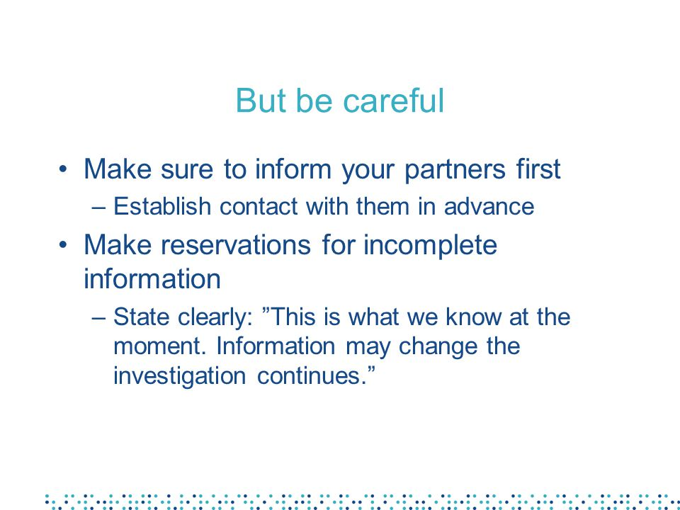 But be careful Make sure to inform your partners first –Establish contact with them in advance Make reservations for incomplete information –State cle